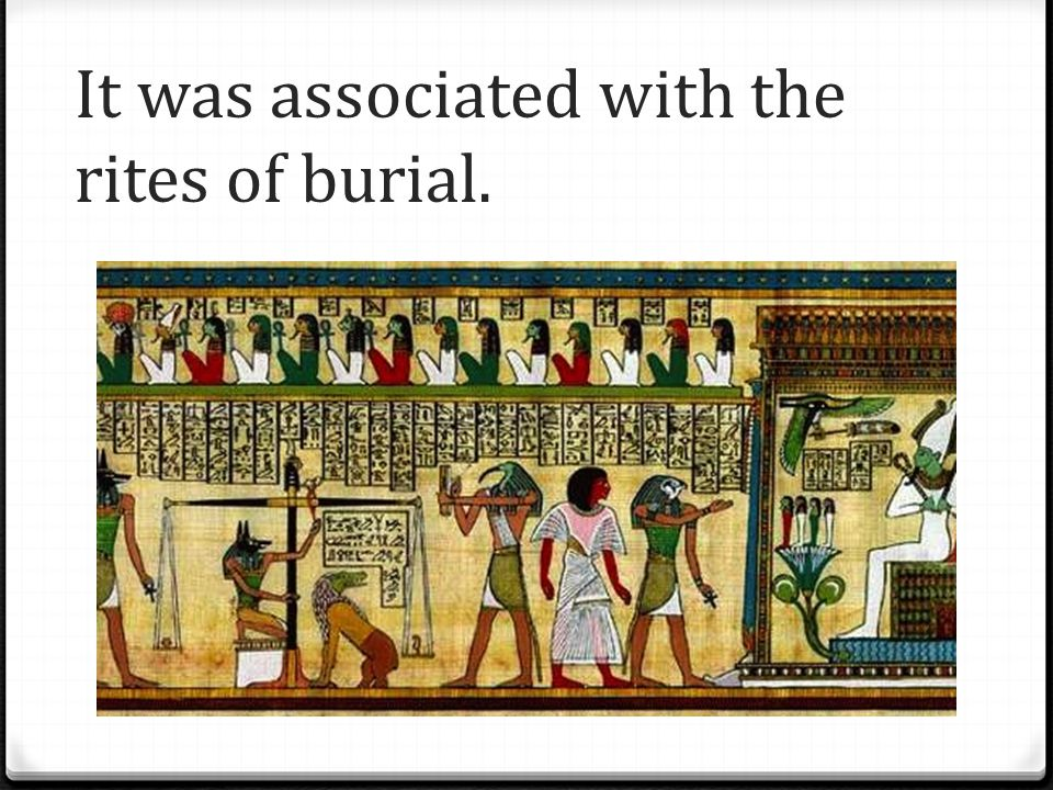 It was associated with the rites of burial.