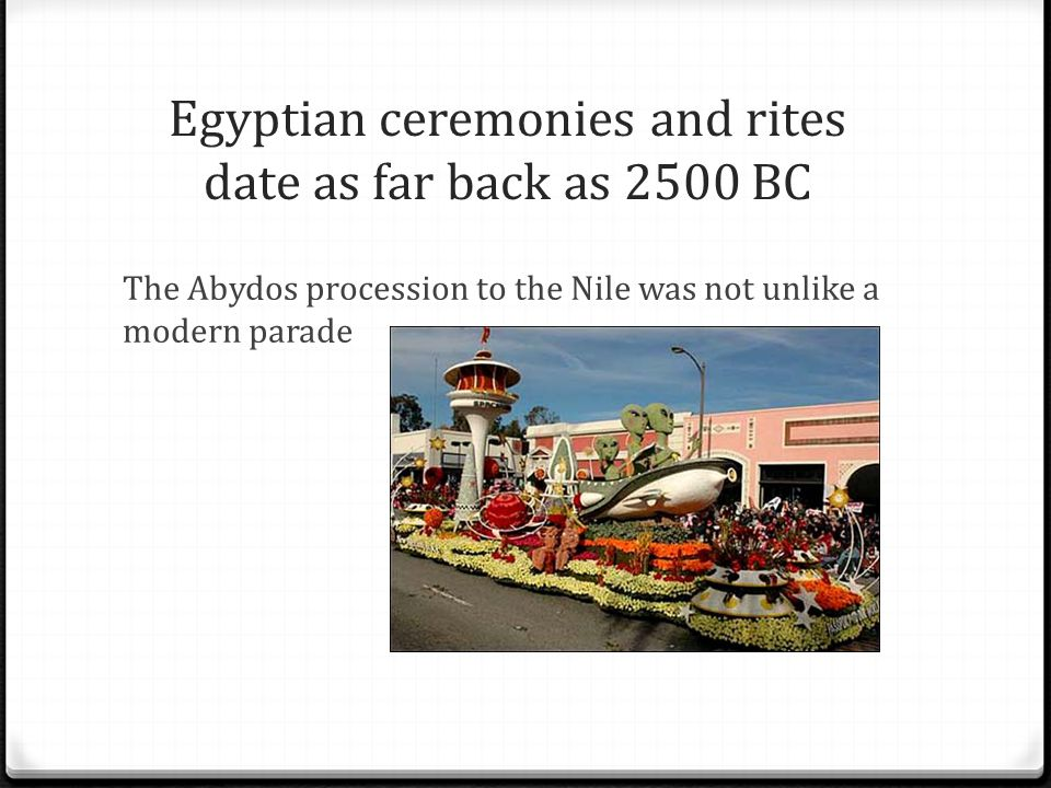 Egyptian ceremonies and rites date as far back as 2500 BC