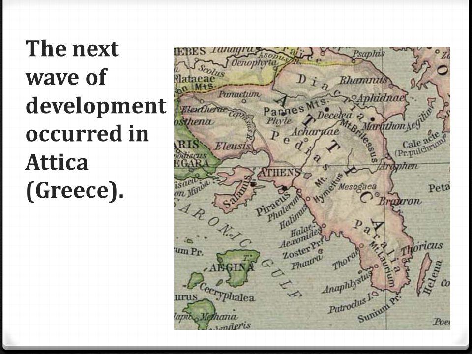 The next wave of development occurred in Attica (Greece).