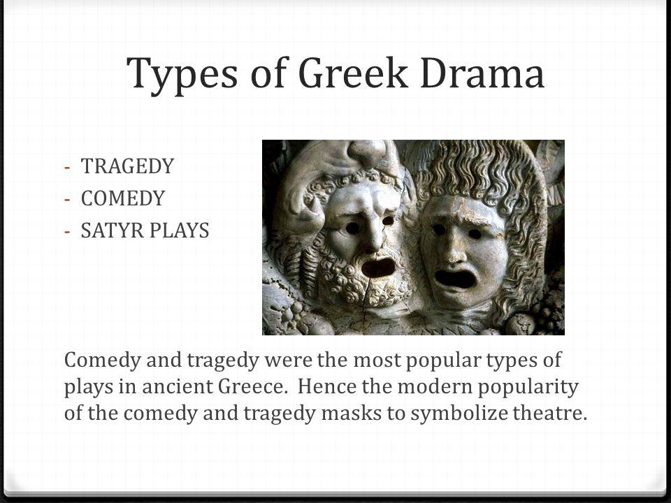Types of Greek Drama TRAGEDY COMEDY SATYR PLAYS