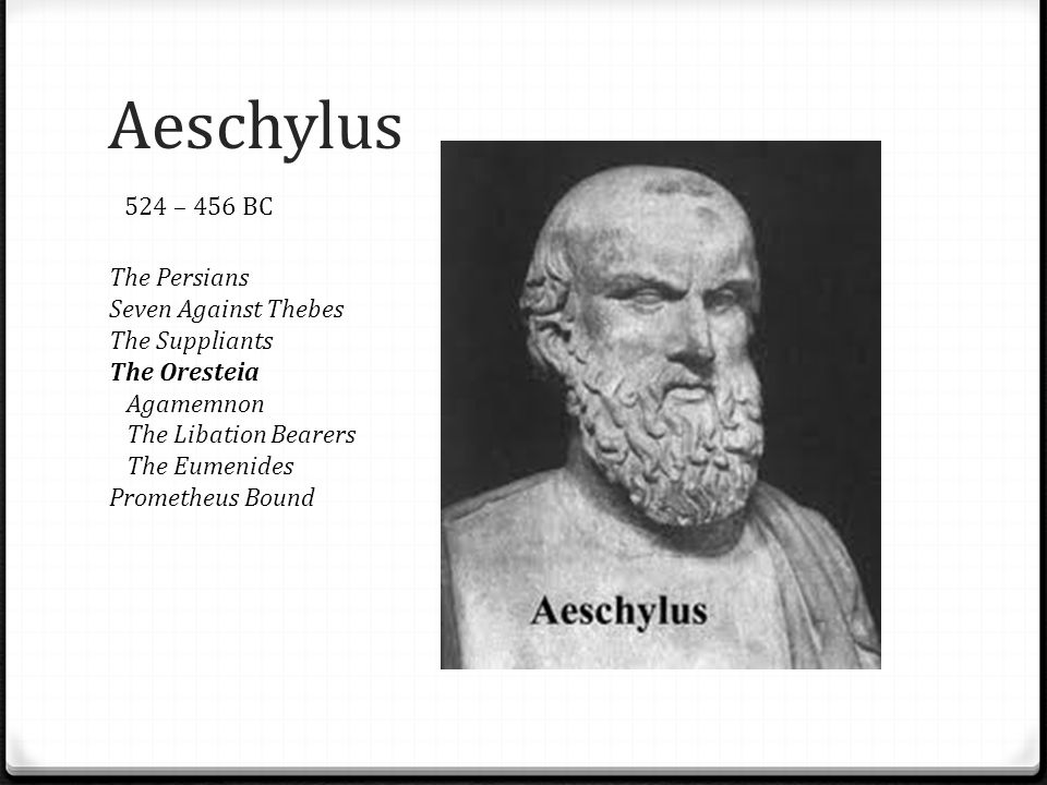 Aeschylus 524 – 456 BC The Persians Seven Against Thebes