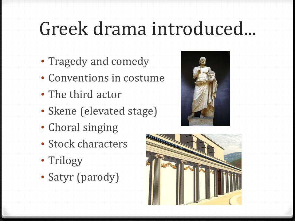 Greek drama introduced...