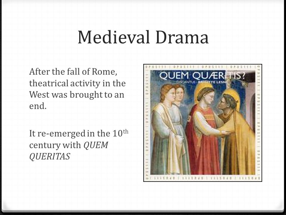 Medieval Drama After the fall of Rome, theatrical activity in the West was brought to an end.