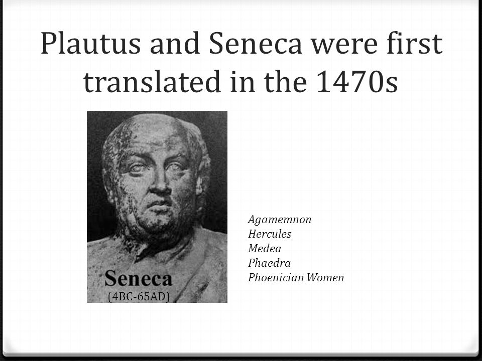 Plautus and Seneca were first translated in the 1470s
