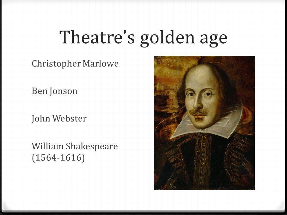 Theatre's golden age Christopher Marlowe Ben Jonson John Webster