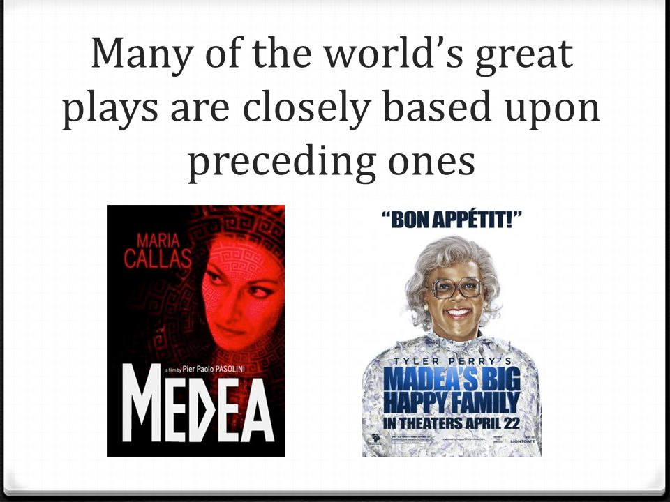 Many of the world's great plays are closely based upon preceding ones