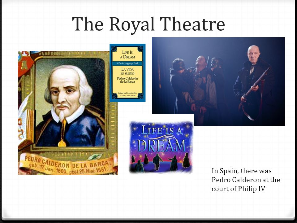 The Royal Theatre In Spain, there was Pedro Calderon at the