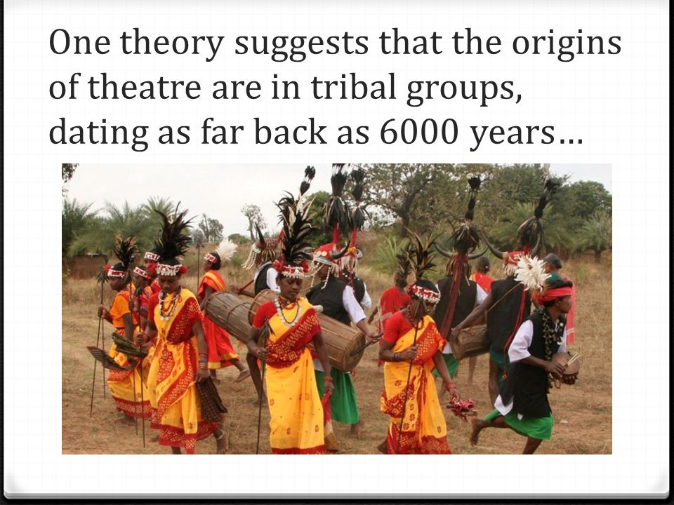 One theory suggests that the origins of theatre are in tribal groups, dating as far back as 6000 years…