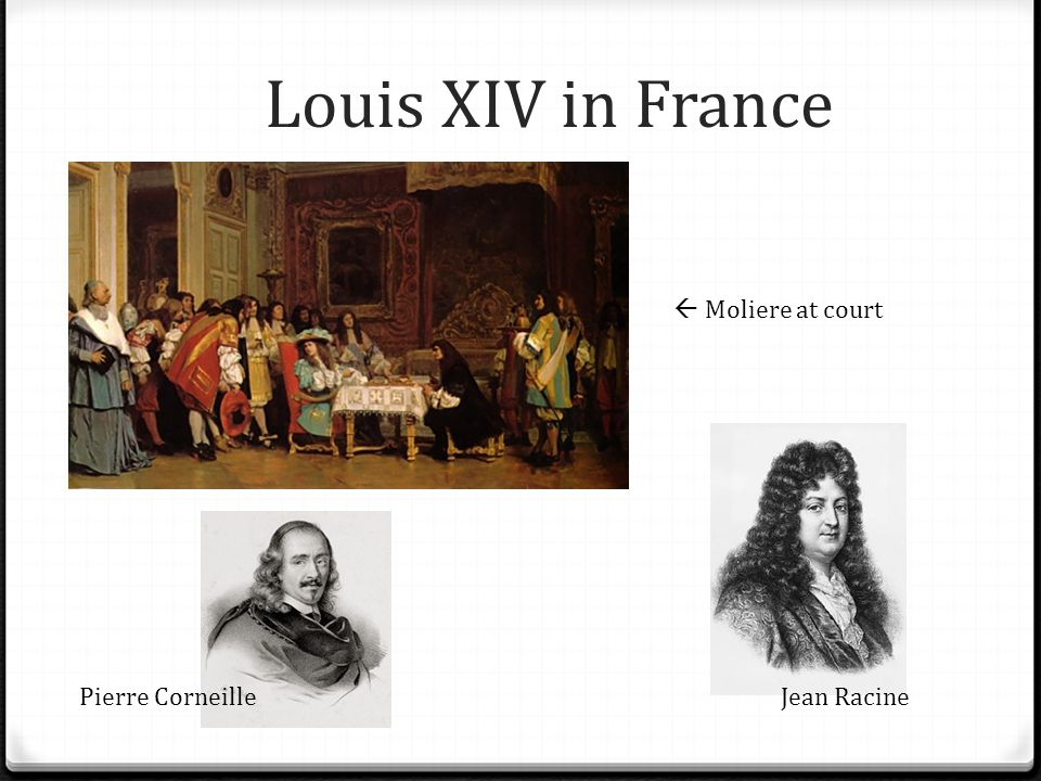 Louis XIV in France  Moliere at court Pierre Corneille Jean Racine
