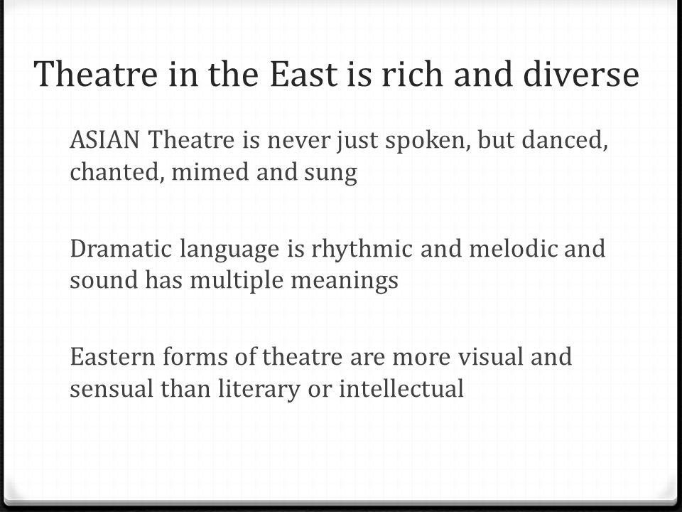 Theatre in the East is rich and diverse