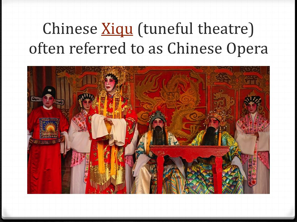 Chinese Xiqu (tuneful theatre) often referred to as Chinese Opera