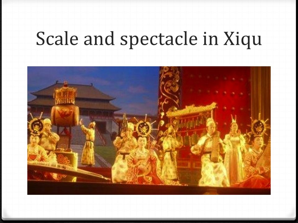 Scale and spectacle in Xiqu