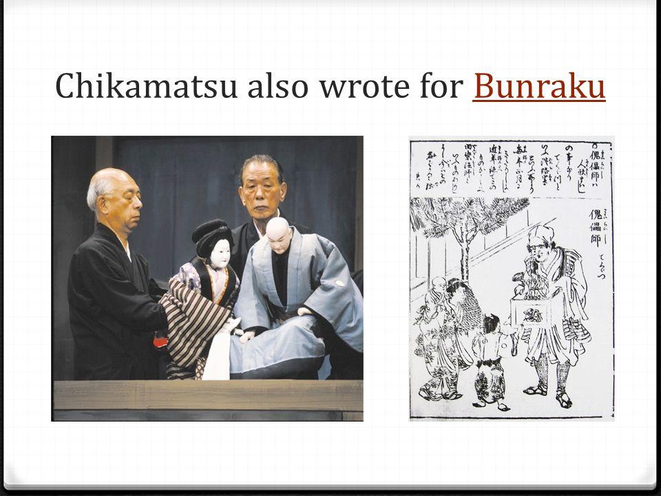 Chikamatsu also wrote for Bunraku