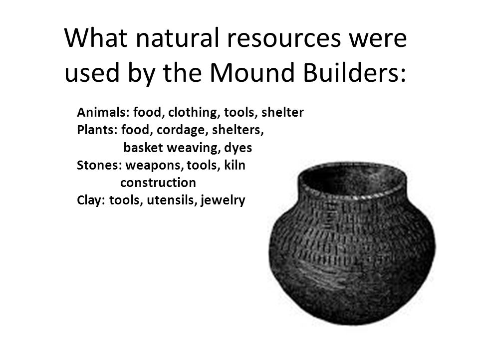 What natural resources were used by the Mound Builders: