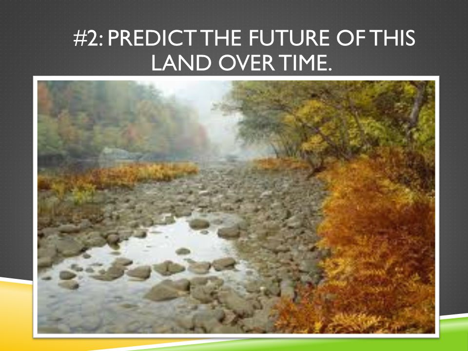 #2: Predict the future of this land over time.