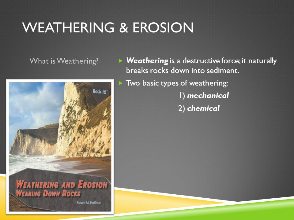Weathering & Erosion What is Weathering