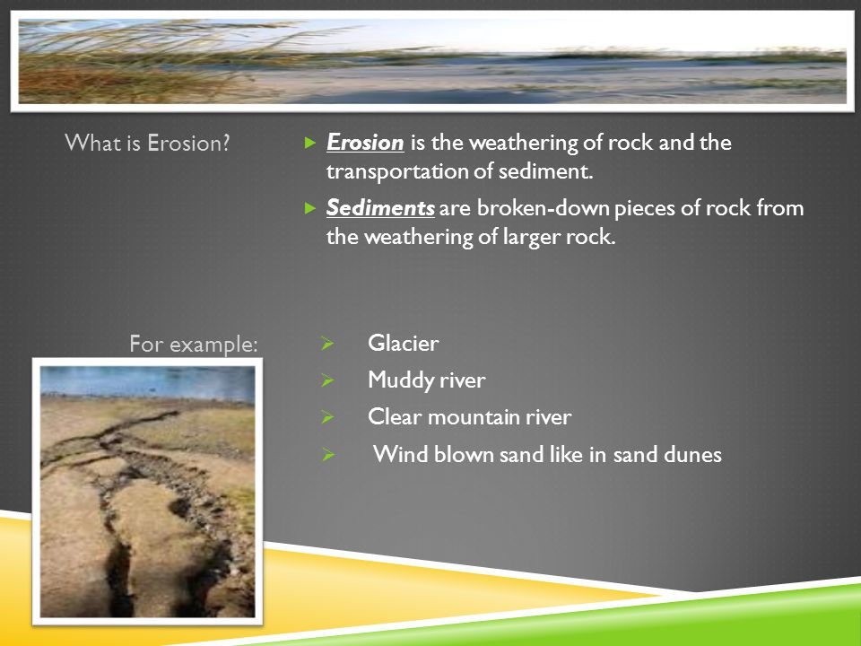 What is Erosion Erosion is the weathering of rock and the transportation of sediment.