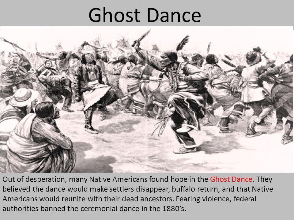 Ghost Dance Out of desperation, many Native Americans found hope in the Ghost Dance. They.