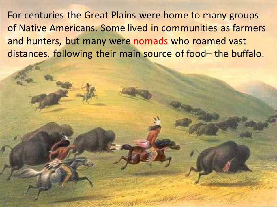For centuries the Great Plains were home to many groups of Native Americans.