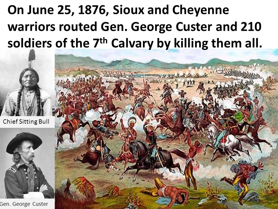 On June 25, 1876, Sioux and Cheyenne warriors routed Gen