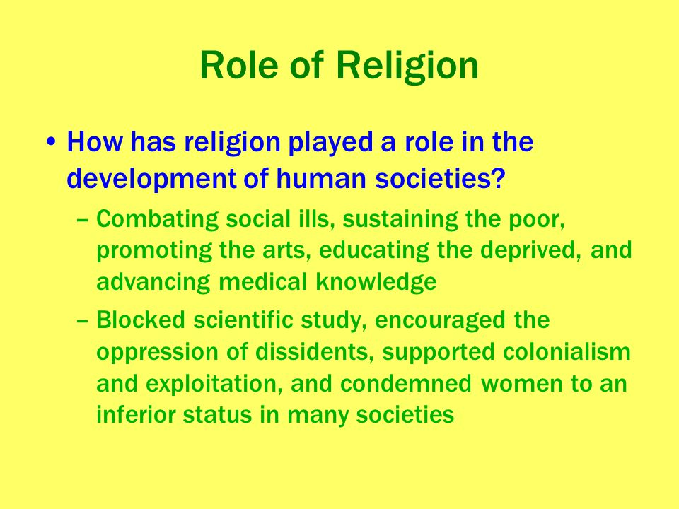 Role of Religion How has religion played a role in the development of human societies