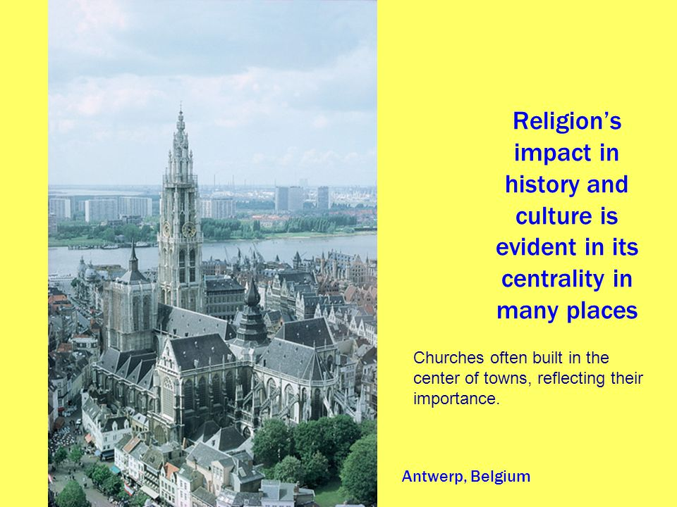 Religion's impact in history and culture is evident in its centrality in many places
