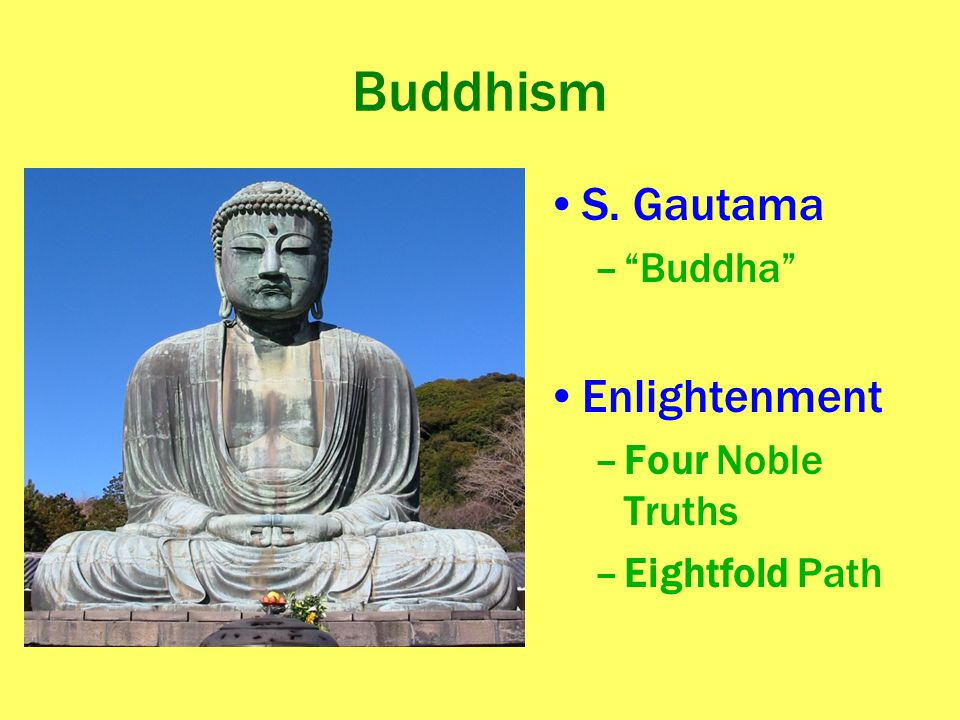 Buddhism S. Gautama Enlightenment Buddha Four Noble Truths