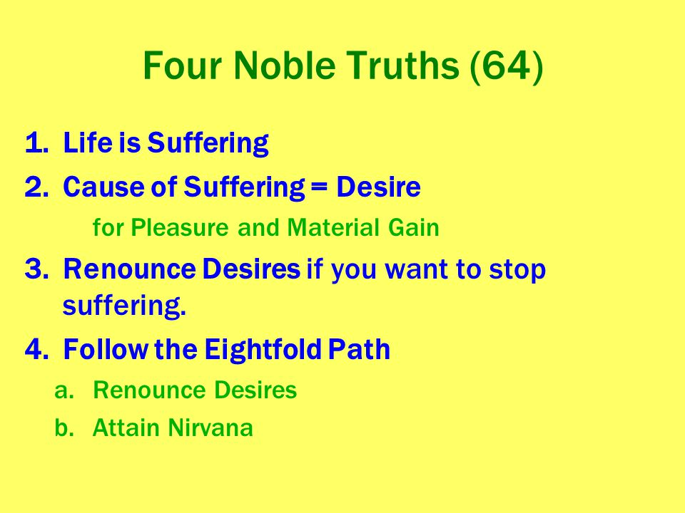 Four Noble Truths (64) Life is Suffering Cause of Suffering = Desire