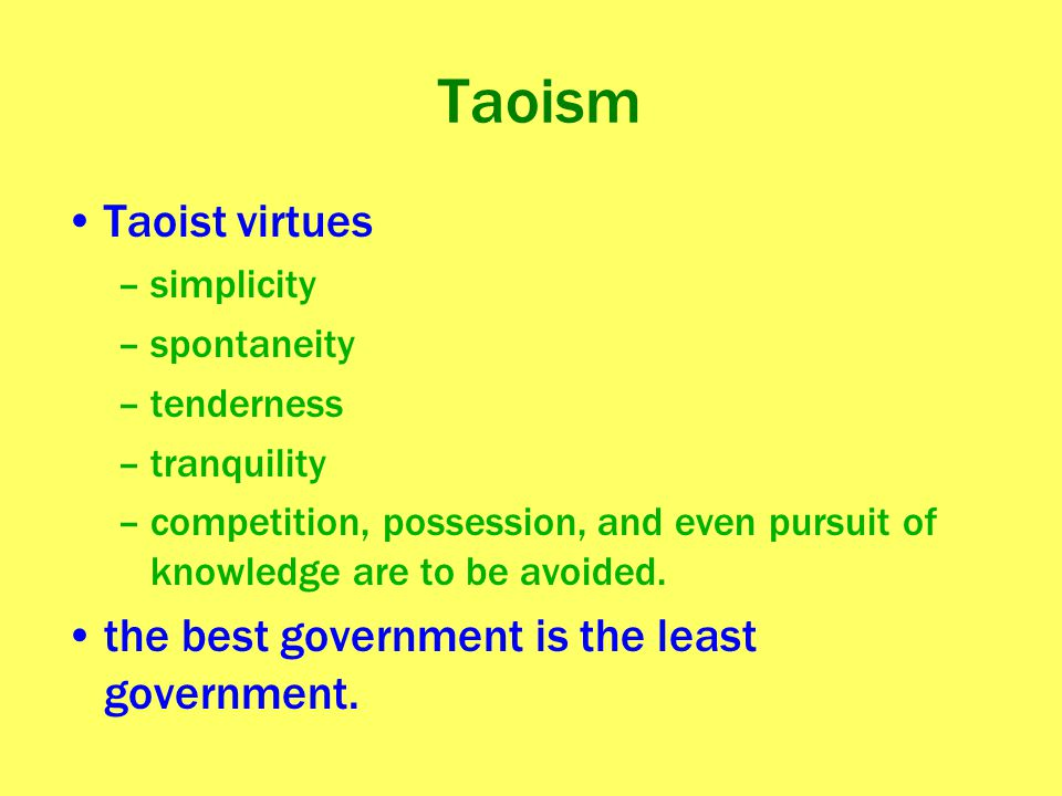 Taoism Taoist virtues the best government is the least government.