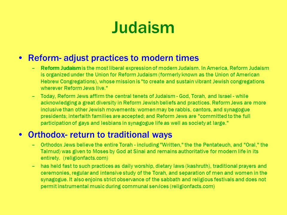 Judaism Reform- adjust practices to modern times