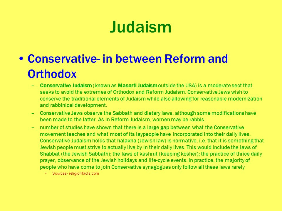 Judaism Conservative- in between Reform and Orthodox