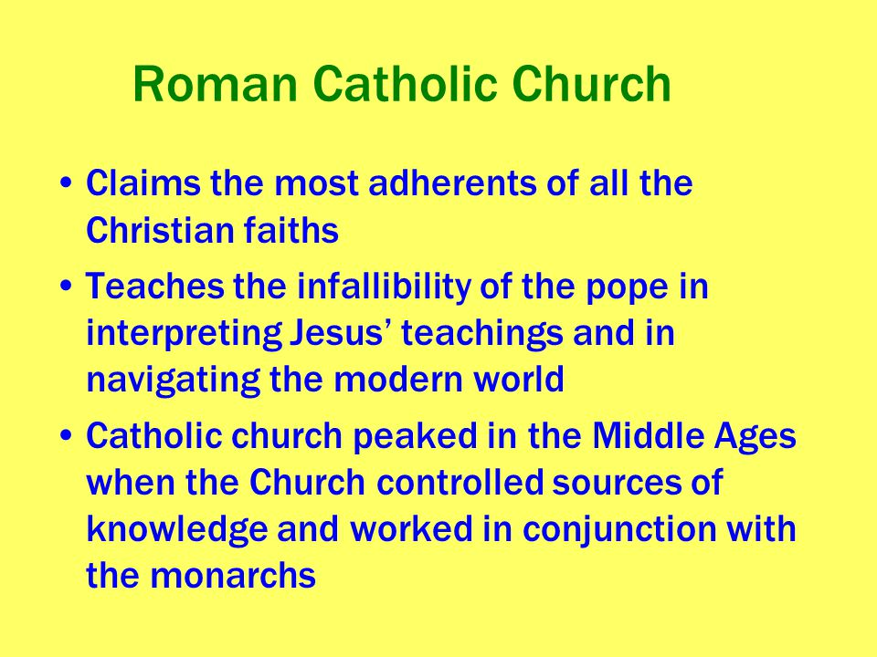 Roman Catholic Church Claims the most adherents of all the Christian faiths.