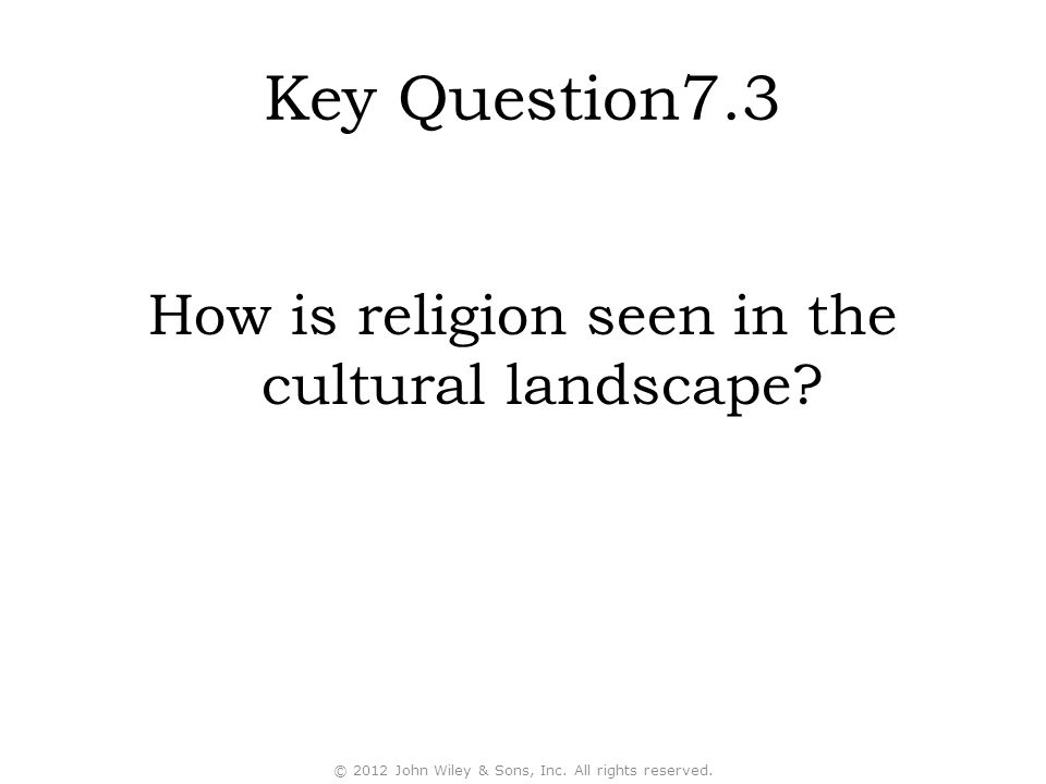 Key Question7.3 How is religion seen in the cultural landscape 78