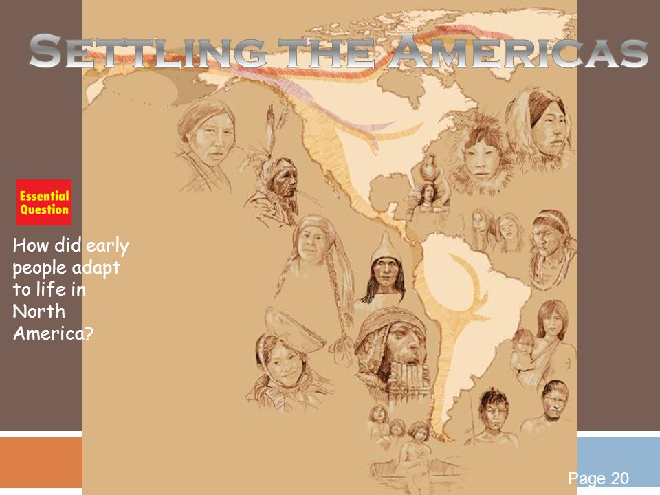 Settling the Americas How did early people adapt to life in North America Page 20