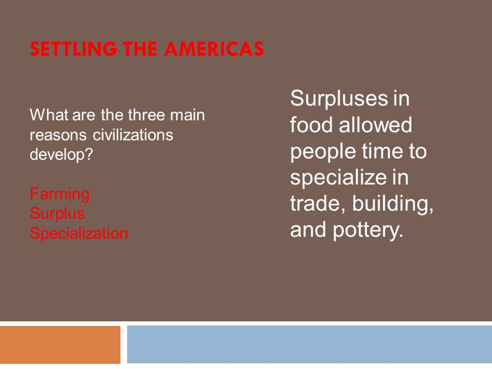 Settling the Americas Surpluses in food allowed people time to specialize in trade, building, and pottery.