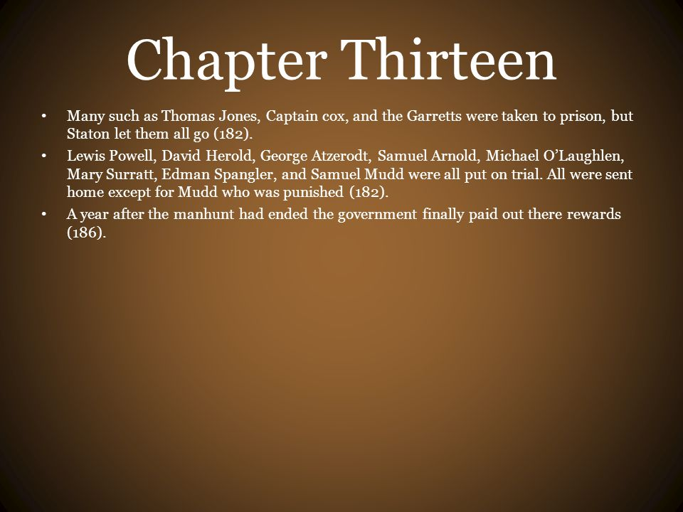 Chapter Thirteen Many such as Thomas Jones, Captain cox, and the Garretts were taken to prison, but Staton let them all go (182).