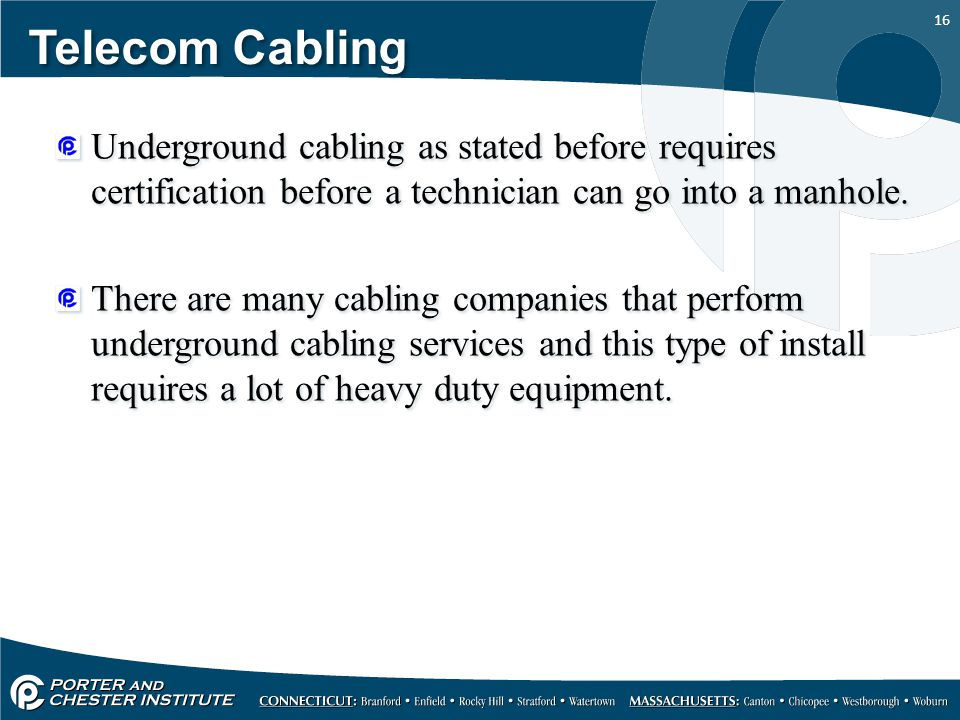 Telecom Cabling Underground cabling as stated before requires certification before a technician can go into a manhole.
