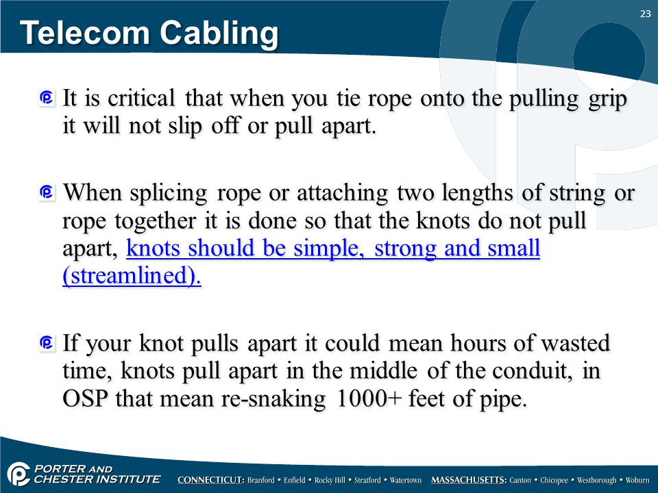 Telecom Cabling It is critical that when you tie rope onto the pulling grip it will not slip off or pull apart.