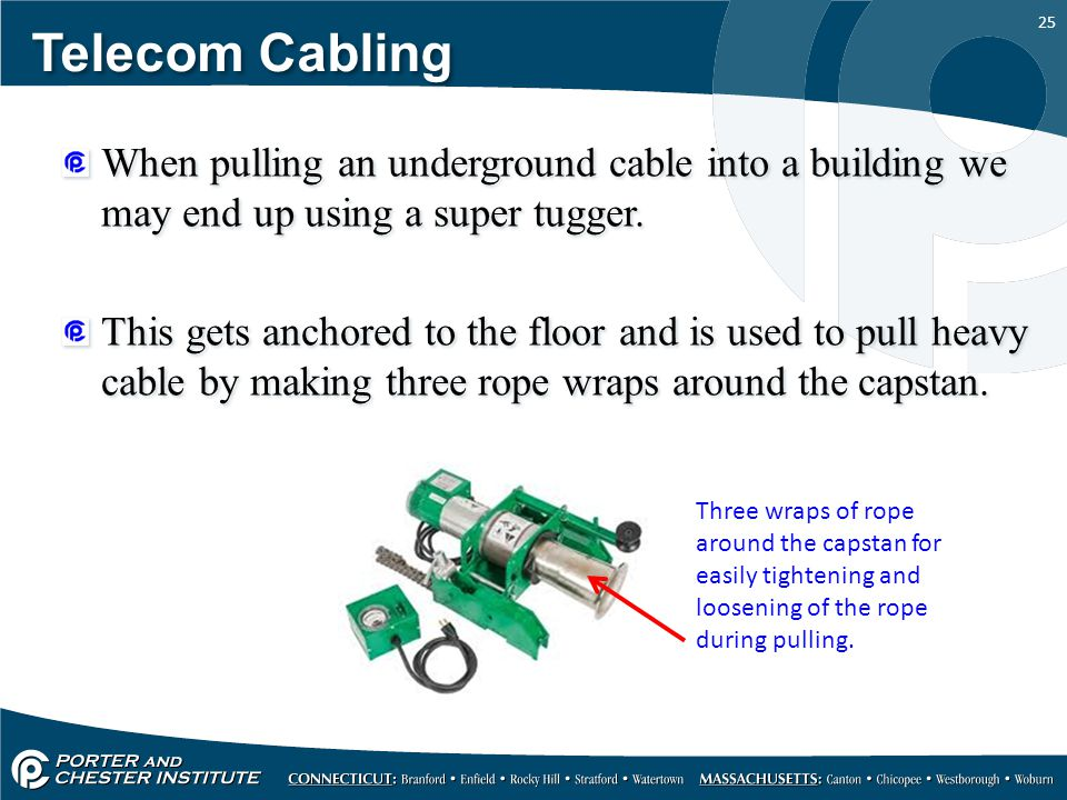 Telecom Cabling When pulling an underground cable into a building we may end up using a super tugger.
