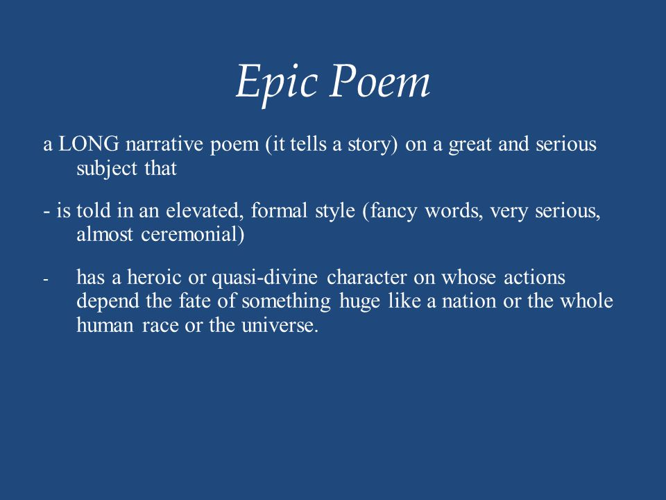 Epic Poem a LONG narrative poem (it tells a story) on a great and serious subject that.