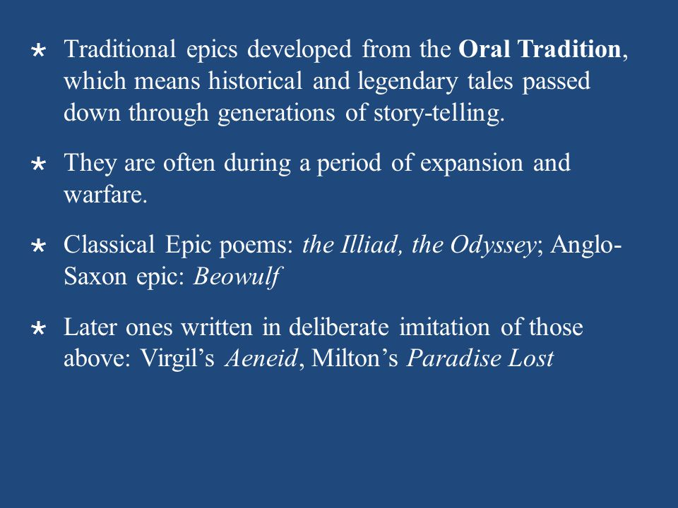 Traditional epics developed from the Oral Tradition, which means historical and legendary tales passed down through generations of story-telling.