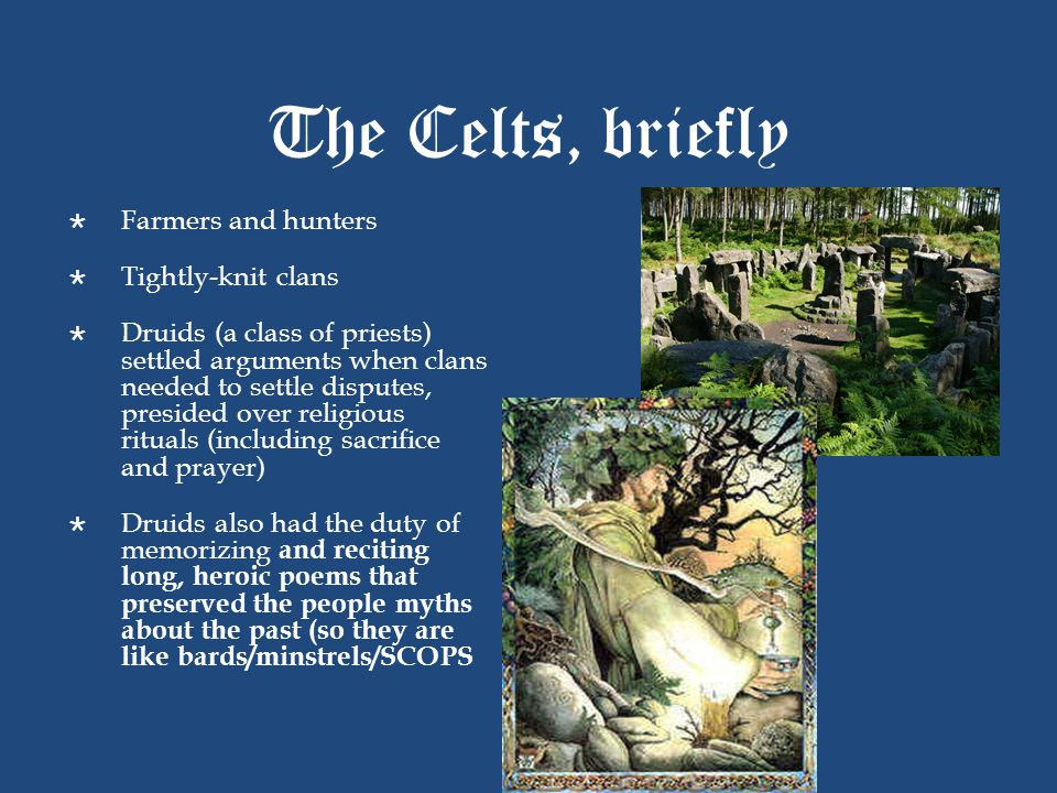 The Celts, briefly Farmers and hunters Tightly-knit clans