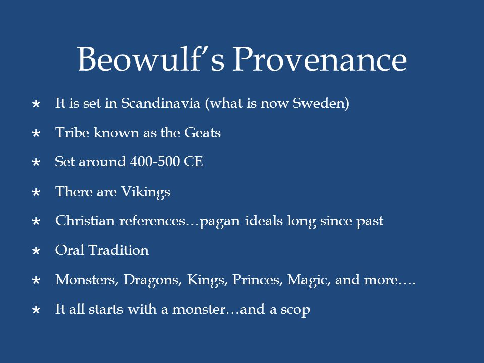 Beowulf's Provenance It is set in Scandinavia (what is now Sweden)