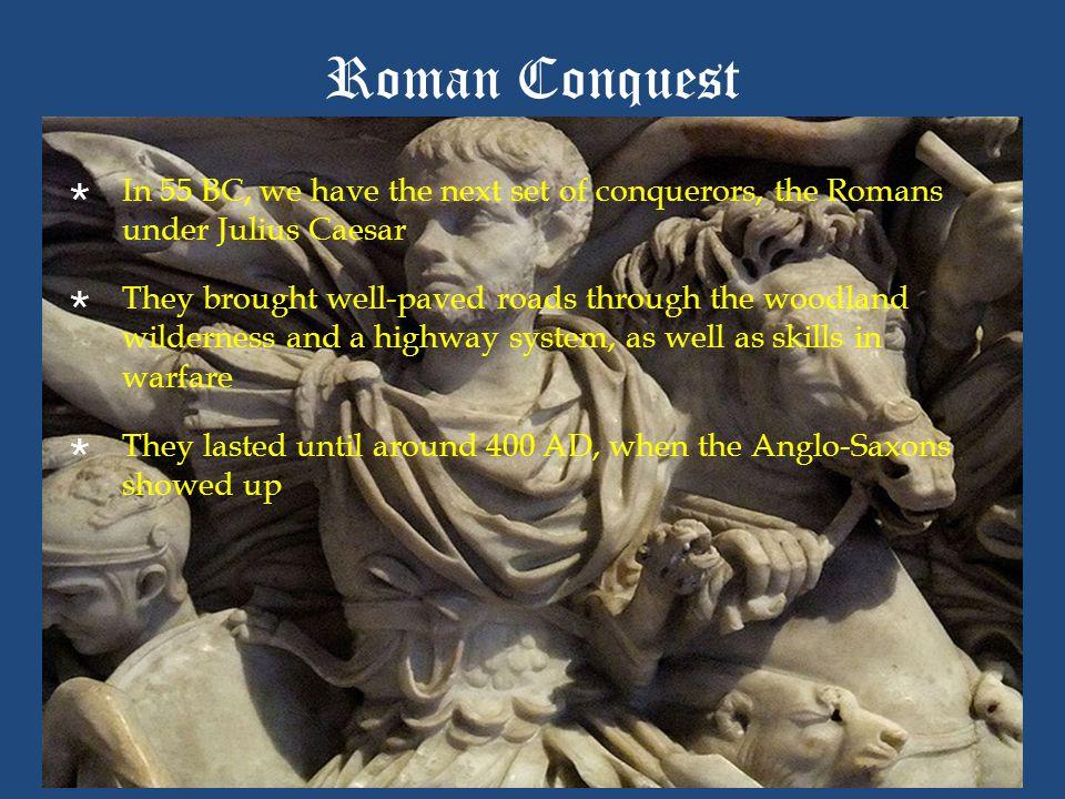 Roman Conquest In 55 BC, we have the next set of conquerors, the Romans under Julius Caesar.