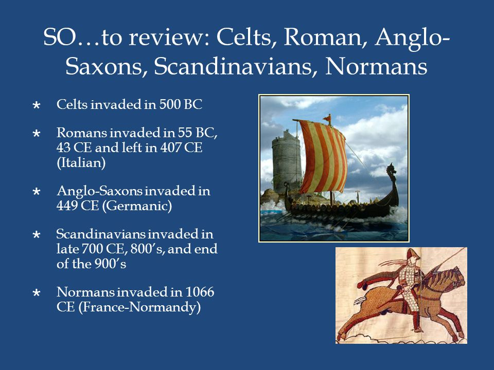 SO…to review: Celts, Roman, Anglo-Saxons, Scandinavians, Normans