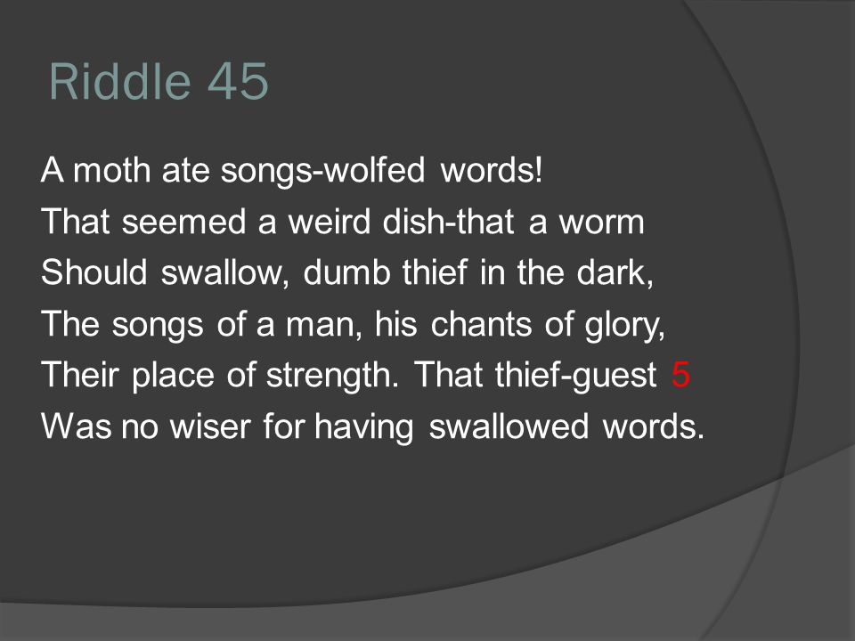 Riddle 45 A moth ate songs-wolfed words!
