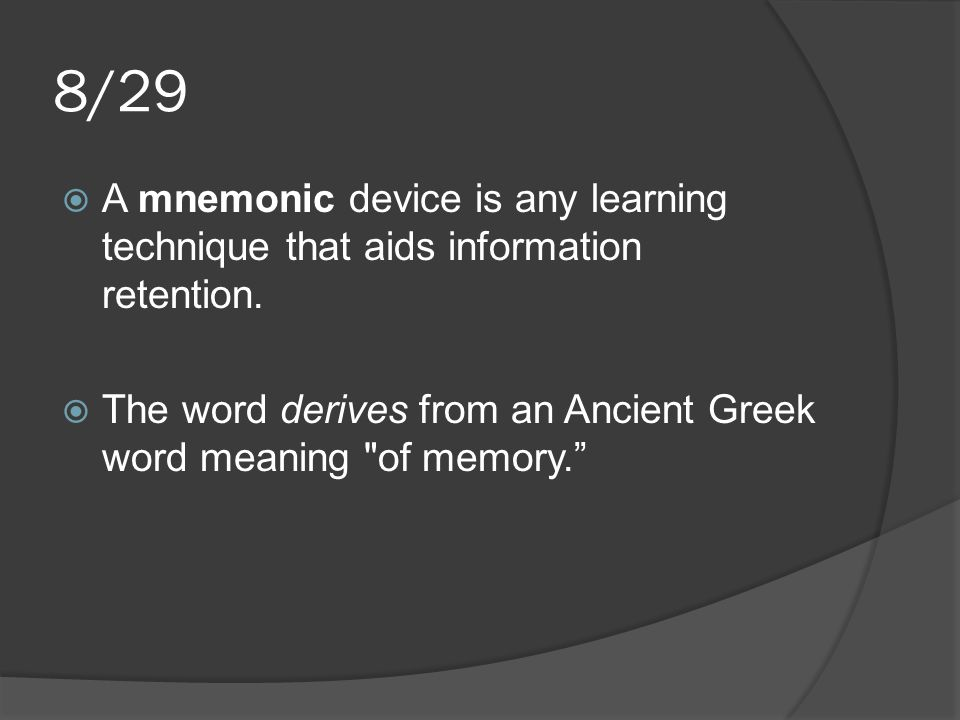 8/29 A mnemonic device is any learning technique that aids information retention.