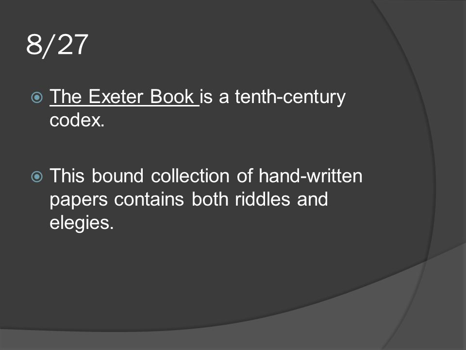 8/27 The Exeter Book is a tenth-century codex.