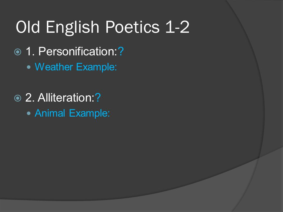 Old English Poetics 1-2 1. Personification: 2. Alliteration: