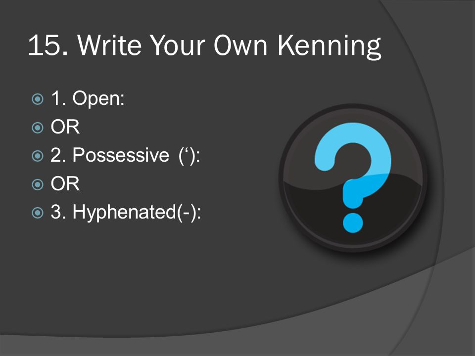 15. Write Your Own Kenning 1. Open: OR 2. Possessive ('):
